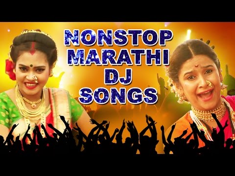 Nonstop Top Marathi DJ Songs - Latest 2015 Full Compilation.