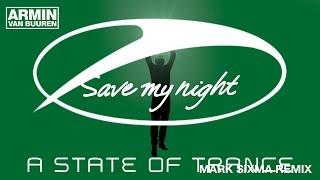 Armin van Buuren - Save My Night (Mark Sixma Remix) [ASOT685]