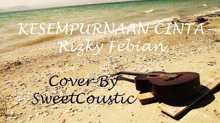 Video Kesempurnaan Cinta - Rizky Febian (Sweetcoustic Live Cover) download MP3, 3GP, MP4, WEBM, AVI, FLV Oktober 2017