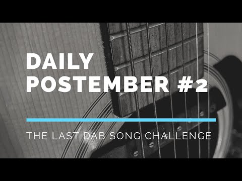 Daily Postember #2 The Last Dab XXX Song Challenge