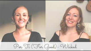 "Por Tí  -  ""For Good "" - WICKED The Musical- Our Covid Collab!"