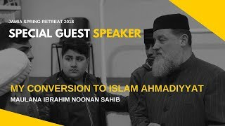My Conversion to Islam Ahmadiyyat - Maulana Ibrahim Noonan: SPRING RETREAT 2018