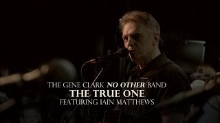 "The Gene Clark No Other Band - ""The True One"" Ft. Iain Matthews"