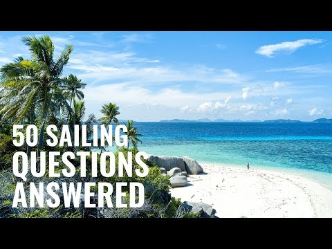50 QUESTIONS ABOUT SAILING & LIVEABOARD LIFE!