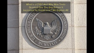 What's a CTO? Why Was Tesla Granted One The Day Before It Increased Its Credit Line? We Explain All