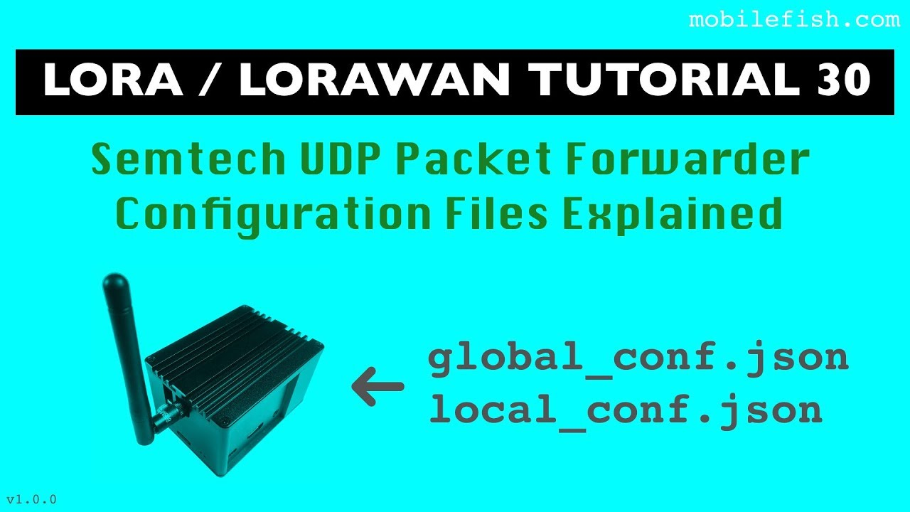 LoRa/LoRaWAN tutorial 30: Semtech UDP Packet Forwarder Configuration Files Explained
