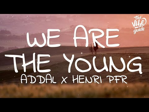 Addal X Henri PFR - We Are The Young (Lyrics)