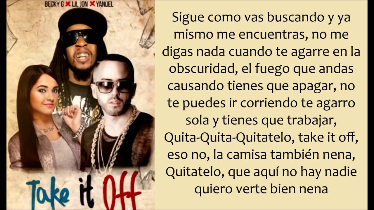 Lil Jon Ft Yandel Becky G Take It Off Letra Lyrics Youtube