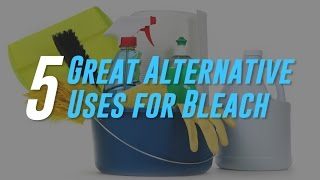 5 Alternative Uses for Bleach