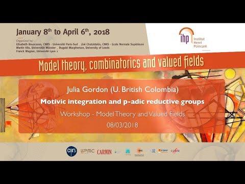 Motivic integration and p-adic reductive groups - J. Gordon - Workshop 2 - CEB T1 2018