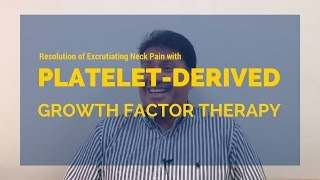 Resolution of three months of excruciating neck pain with platelet-derived growth factor therapy