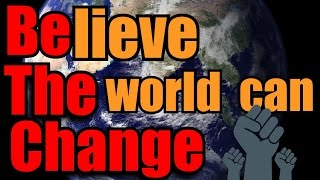 You Can Change The World (Non-Graphic)