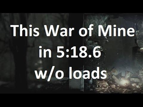 This War of Mine - Any% Speedrun in 5:18 (w/o loads) (RTA 6:52) |