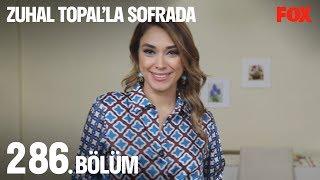 Zuhal Topal'la Sofrada 286. Bölüm