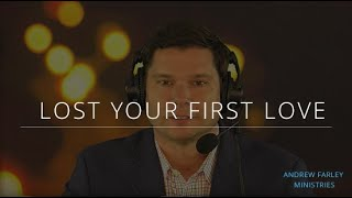 Lost Your First Love | Andrew Farley