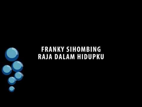 Franky Sihombing - Raja Dalam Hidupku