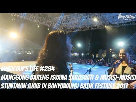 MUSICIAN'S LIFE #284   MANGGUNG BARENG ISYANA SARASVATI DI BANYUWANGI BATIK FESTIVAL 2017