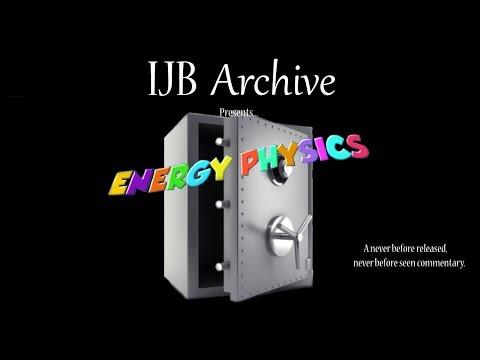 IJB Archive Ep.1 - Energy Physics