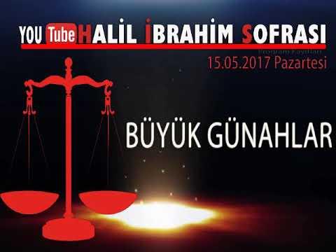 Halil İbrahim Sofrası - Büyük Günahlar 15.05.2017