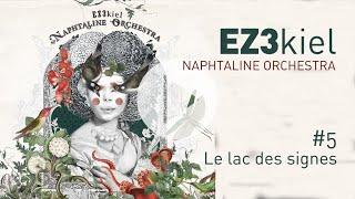 EZ3kiel - Naphtaline Orchestra #5 Le Lac des signes