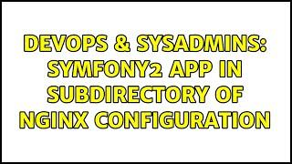 DevOps & SysAdmins: Symfony2 app in subdirectory of nginx configuration