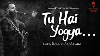 Tu Hai Yogya - Roney Maben (Official Music Video) ft. Joseph Raj Allam & Naveen Kumar