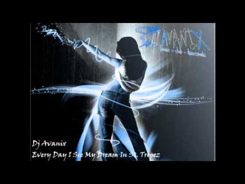 Dj Avanix - Every Day I See My Dream In St. Tropez