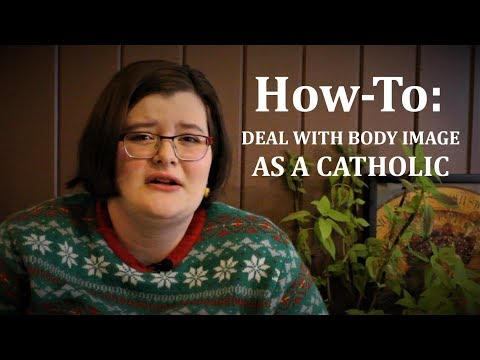 How-To: Deal with Body Image as a Catholic