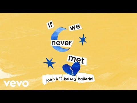 John K, Kelsea Ballerini - if we never met