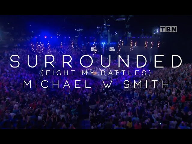 Michael W. Smith - Surrounded (Fight My Battles) - Live