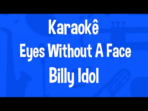 Karaokê Eyes Without A Face - Billy Idol