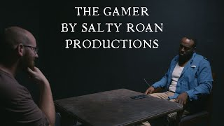 The Gamer | Salty Roan Productions
