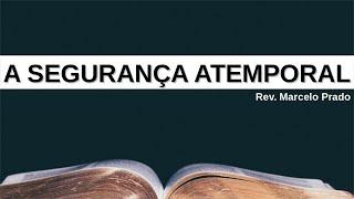A SEGURANÇA ATEMPORAL | Rev. Marcelo Prado