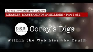 Coreys Digs - Measles, Masterminds & Millions Part 1 of 2