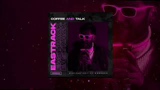 Eastrack - Coffee And Talk (Original Mix)