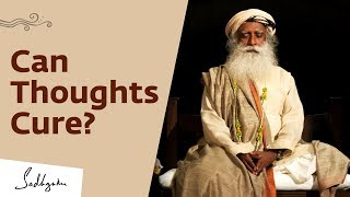 Does The Mind Have The Power To Cure? - Sadhguru