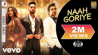 Naah Goriye - Official Lyric Video|Bala | Aayushmann; Harrdy; Sonam | B Praak | Jaani