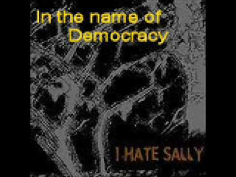 I Hate Sally - In the Name of Democracy