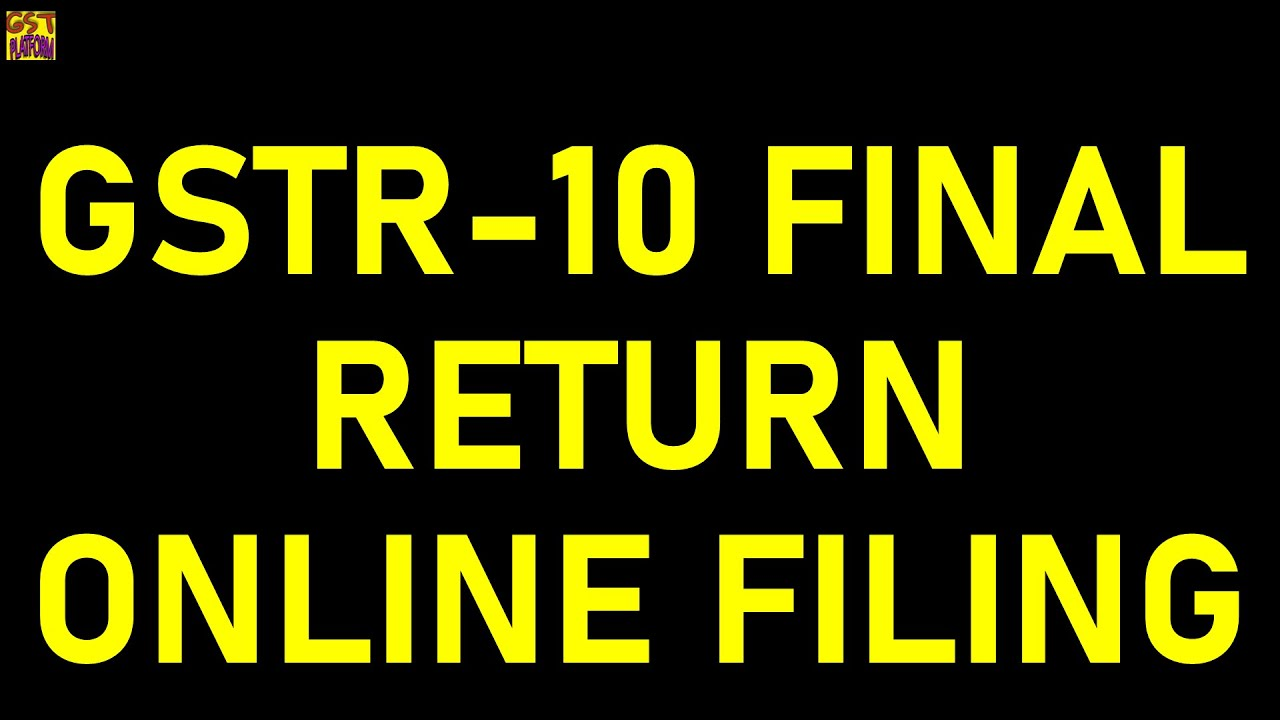 GSTR-10 ONLINE FILING AFTER CANCELLATION OF GST NUMBER|GST FINAL RETURN FILING PROCESS AND LATE FEES