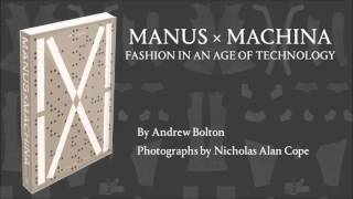 Inside the Catalogue—Manus × Machina: Fashion in an Age of Technology