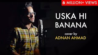 Uska Hi Banana (Acoustic) | cover by Adnan Ahmad | Sing Dil Se Unplugged | Arijit Singh