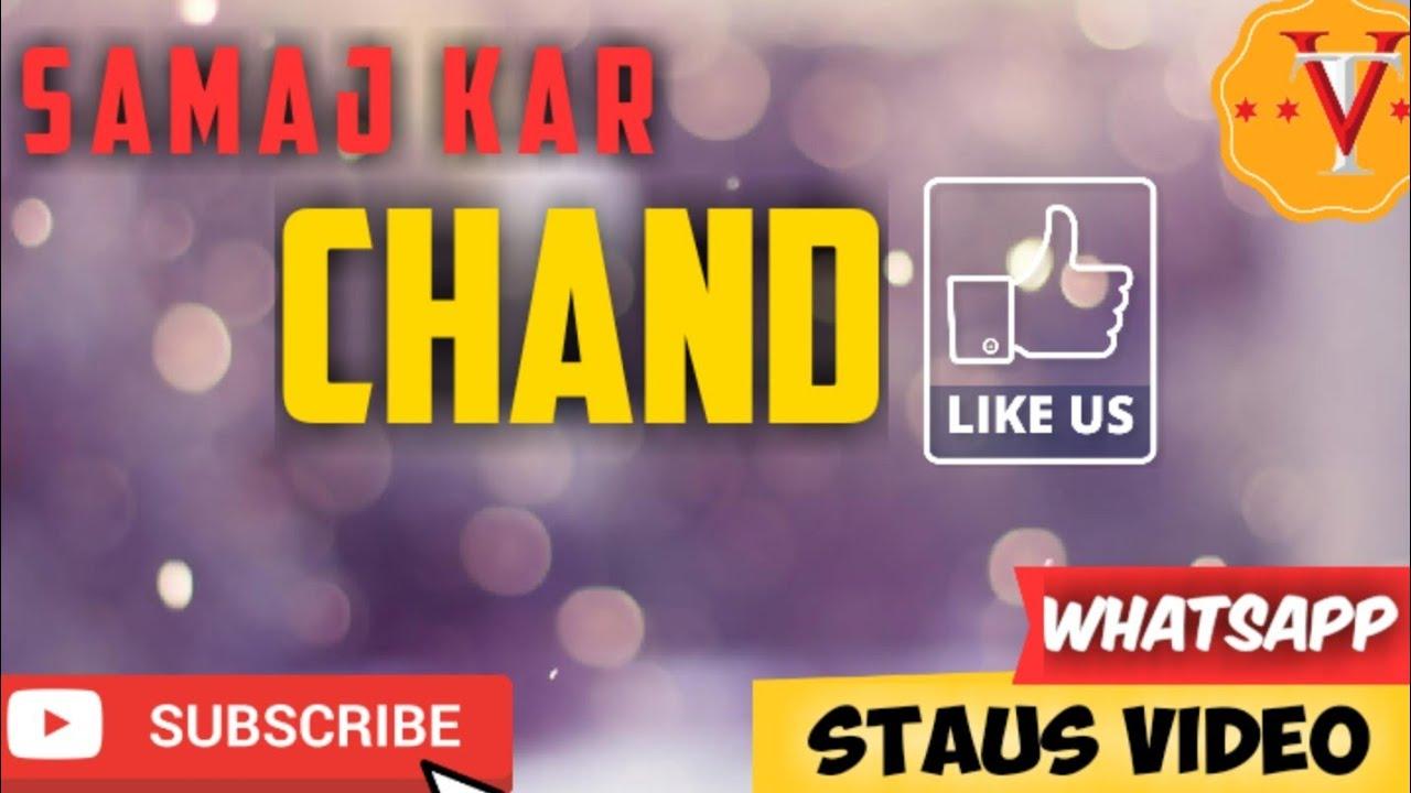 Samaj Kar Chand Whatsapp Staus Video😍😍