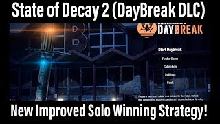 State of Decay 2 (DayBreak DLC) - New Improved solo winning strategy