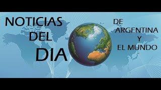 RESUMEN DEL DIA: LAS NOTICIAS DESTACADAS DEL DIA EN ARGENTINA Y EL MUNDO