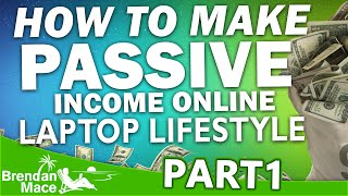 How to Make Passive Income Online - Laptop Lifestyle (Part 1)