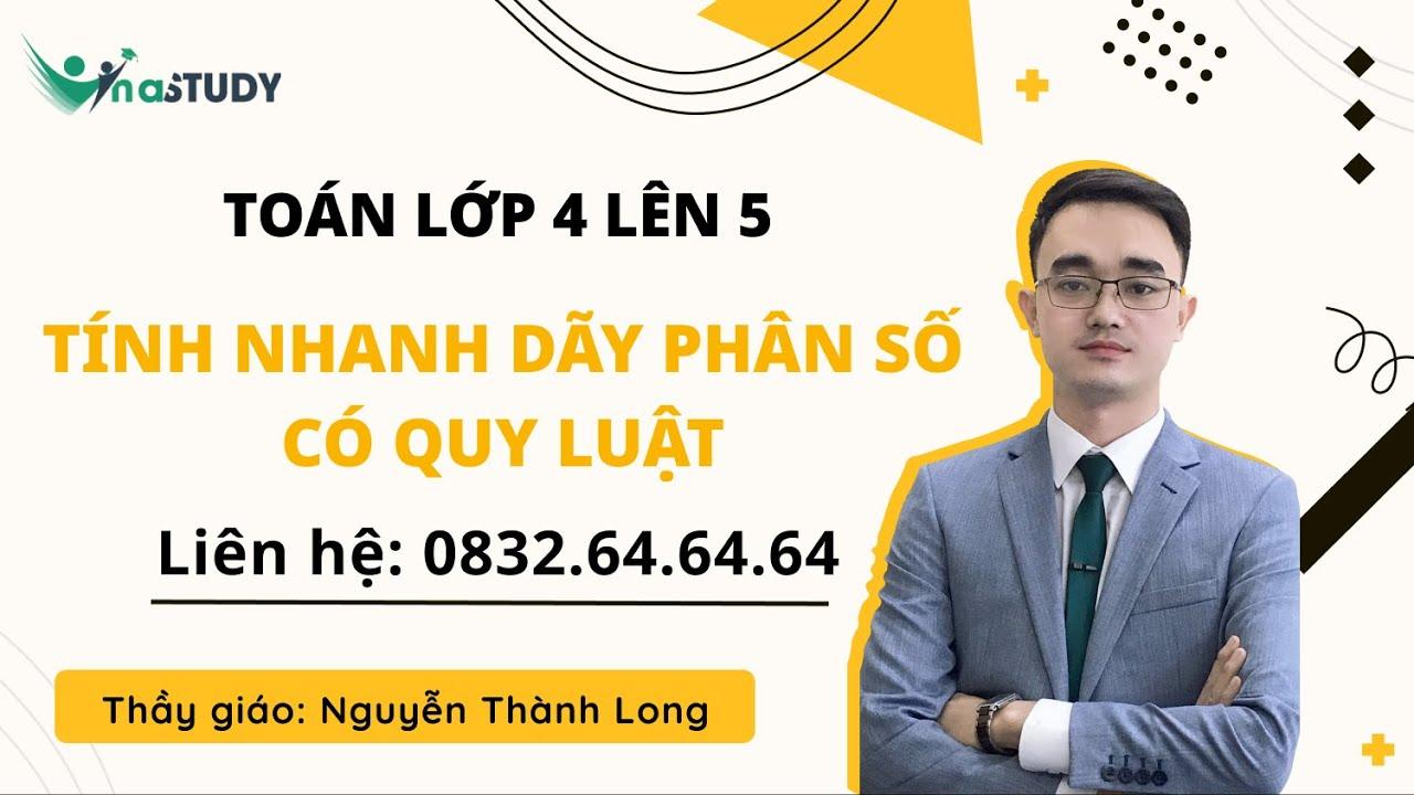 Toán lớp 5 - Tính nhanh dãy phân số có quy luật - Thầy Nguyễn Thành Long