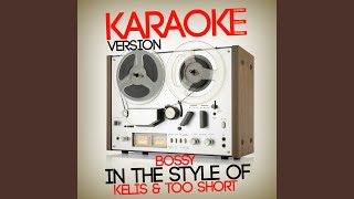 bossy in the style of kelis too short karaoke version