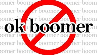 "It is NOT OK to Say ""Ok Boomer"""