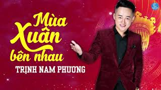 Mùa Xuân Bên Nhau - Trịnh Nam Phương