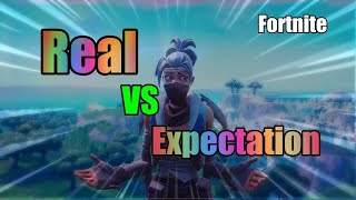 What you expect VS real in fortnite